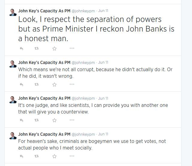 Look, I respect the separation of powers but as Prime Minister I reckon John Banks is a honest man.  Which means we're not all corrupt, because he didn't actually do it. Or if he did, it wasn't wrong.  It's one judge, and like scientists, I can provide you with another one that will give you a counterview.  For heaven's sake, criminals are bogeymen we use to get votes, not actual people who I meet socially.