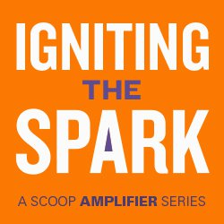 Igniting the Spark by Scoop Amplifier