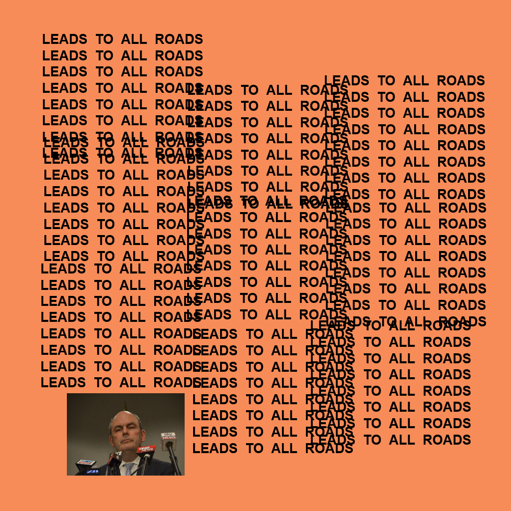 The life of Pablo – Steven Joyce – Leads to all roads