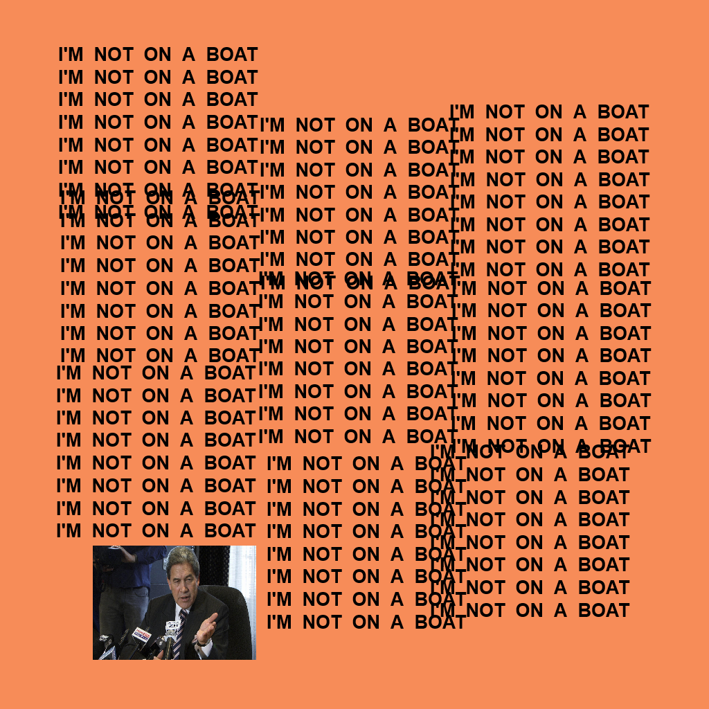 the life of Pablo – Winston Peters – I'm not on a boat