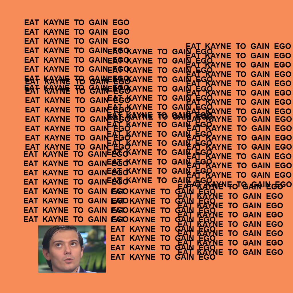 the life of pablo – eat Kanye to gain ego – Martin Shkreli